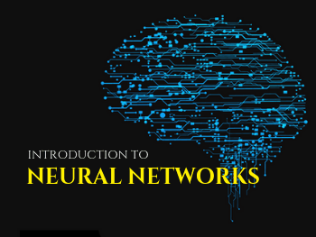 Introduction to Neural Networks, Advantages and Applications