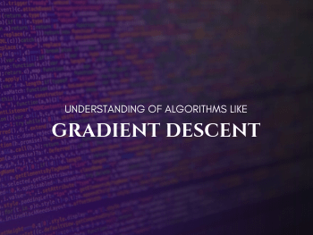 Keep it Simple! - How to simplify understanding of algorithms like Gradient Descent